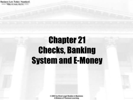 Chapter 21 Checks, Banking System and E-Money. 2  On what type of check does a bank serve as both the drawer and the drawee?  When may a bank property.