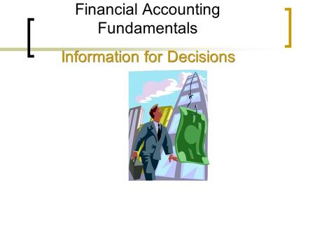 Financial Accounting Fundamentals Information for Decisions.