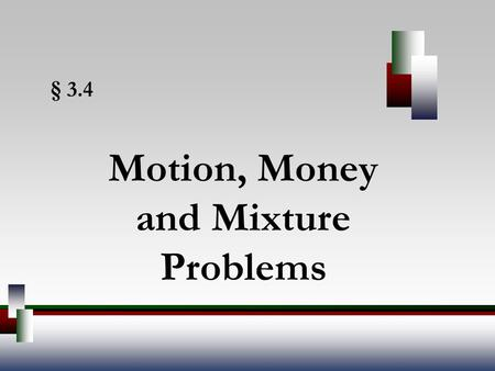 § 3.4 Motion, Money and Mixture Problems. Angel, Elementary Algebra, 7ed 2 Motion Problems A motion problem is one in which an object is moving at a specified.