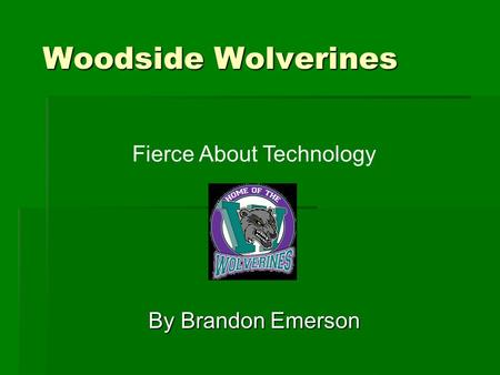 Woodside Wolverines By Brandon Emerson Fierce About Technology.