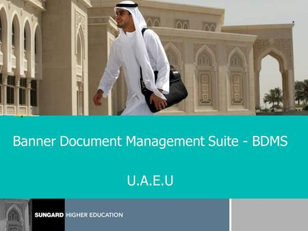 Banner Document Management Suite - BDMS U.A.E.U. Introduction David Cheney Document Management Consultant for SunGard HE Based out of Virginia Beach,