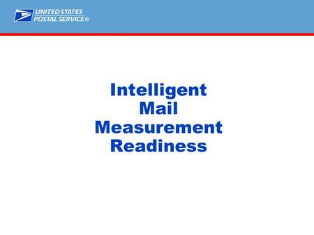 ® Intelligent Mail Measurement Readiness. Letters - Automation Data Capture PointTechnologyTimelineBarrier Start the Clock: Induction Acceptance scans.