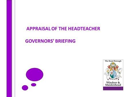 APPRAISAL OF THE HEADTEACHER GOVERNORS' BRIEFING.