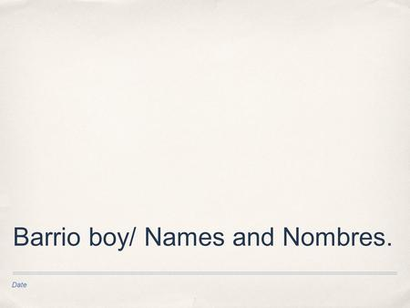 Date Barrio boy/ Names and Nombres.. Barrio Boy ✤ What's a summary of the story.
