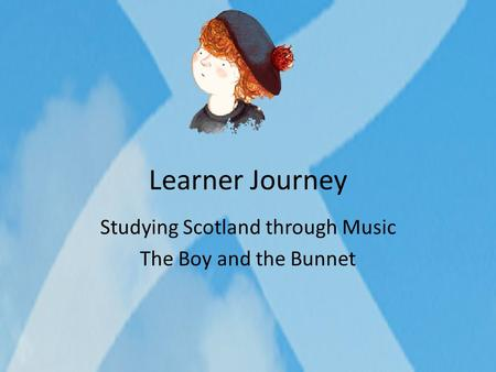 Learner Journey Studying Scotland through Music The Boy and the Bunnet.