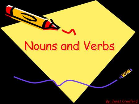 "Nouns and Verbs By: Janet Crawford Nouns and Verbs Nouns are: *""Naming words""- words that name: - people -places -things Verbs are: ""Action words"" –"