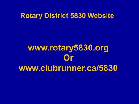 Rotary District 5830 Website www.rotary5830.org Or www.clubrunner.ca/5830.