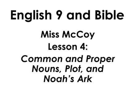 English 9 and Bible Miss McCoy Lesson 4: Common and Proper Nouns, Plot, and Noah's Ark.