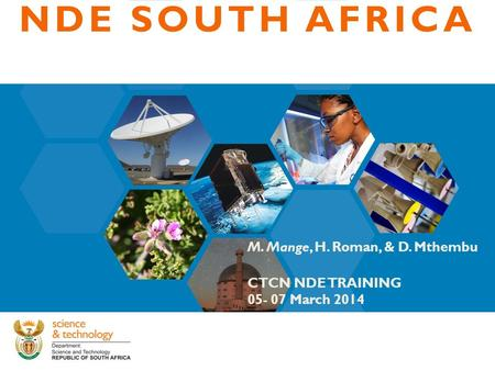 M. Mange, H. Roman, & D. Mthembu CTCN NDE TRAINING 05- 07 March 2014 NDE SOUTH AFRICA.