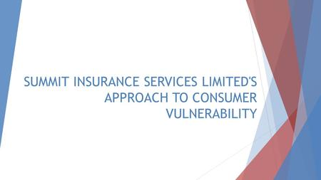 SUMMIT INSURANCE SERVICES LIMITED'S APPROACH TO CONSUMER VULNERABILITY.