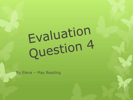 Evaluation Question 4 By Elena – May Reading. How did you use new media technologies in the construction and research, planning and evaluation stages?