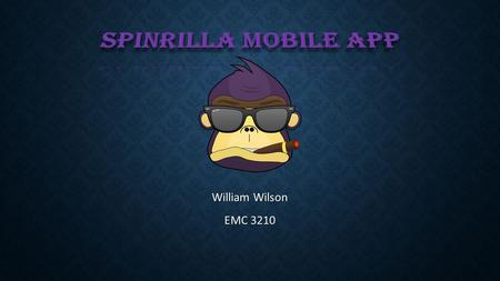 William Wilson EMC 3210. BRIEF DESCRIPTION Spinrilla is a mixtape downloading app that consists of thousands of different tapes. Spinrilla is a mixtape.