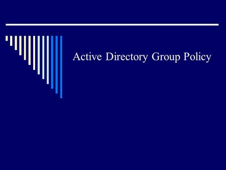 Active Directory Group Policy. Group Policy Overview  Successor to NT policies Much more flexible  Only applies to 2000 workstations Use old style policies.