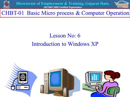 Lesson No: 6 Introduction to Windows XP CHBT-01 Basic Micro process & Computer Operation.