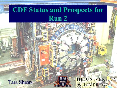 CDF Status and Prospects for Run 2 Tara Shears. Introduction Accelerator / detector overview: Tevatron overview CDF overview Luminosity Physics prospects.