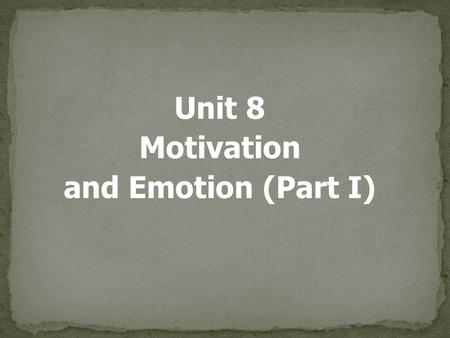 Unit 8 Motivation and Emotion (Part I).  Motivation  a need or desire that energizes and directs behavior  Instinct  complex behavior that is rigidly.