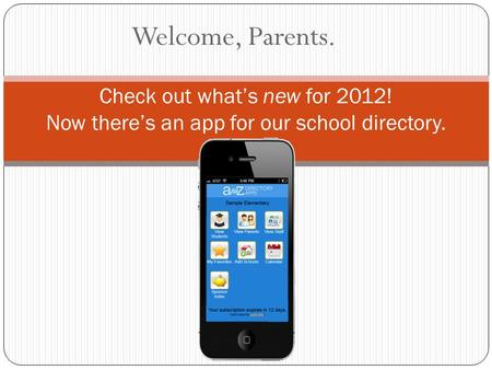 Welcome, Parents. Check out what's new for 2012! Now there's an app for our school directory.
