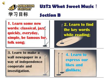 U3T2 What Sweet Music ! Section B 学习目标 1. Learn some new words: classical, jazz, quickly, everyday, simple, be famous for, folk song; 2. Learn to find.