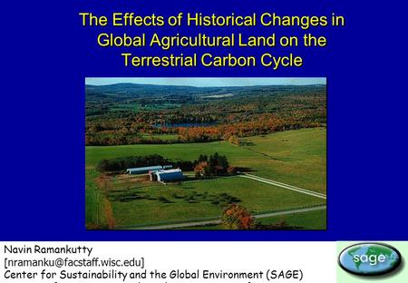 The Effects of Historical Changes in Global Agricultural Land on the Terrestrial Carbon Cycle Navin Ramankutty [ Center for.