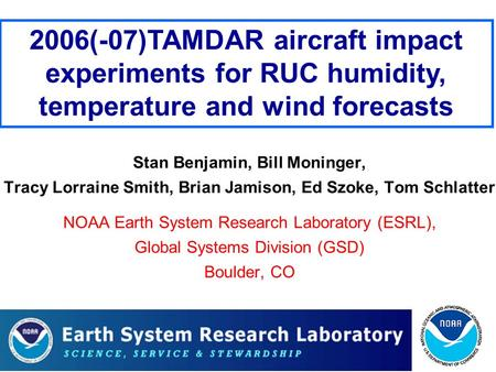 2006(-07)TAMDAR aircraft impact experiments for RUC humidity, temperature and wind forecasts Stan Benjamin, Bill Moninger, Tracy Lorraine Smith, Brian.