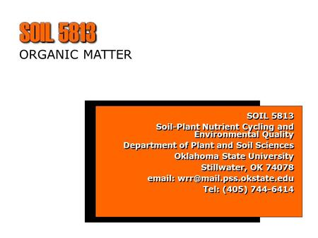 ORGANIC MATTER SOIL 5813 Soil-<strong>Plant</strong> Nutrient Cycling and Environmental Quality Department of <strong>Plant</strong> and Soil Sciences Oklahoma State University Stillwater,