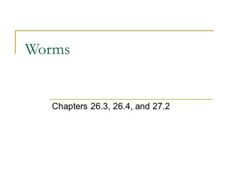 Worms Chapters 26.3, 26.4, and 27.2. Animal Classification Animals Invertebrates Vertebrates Sponges Cnidarians Worms Mollusks Arthropods Enchinoderms.