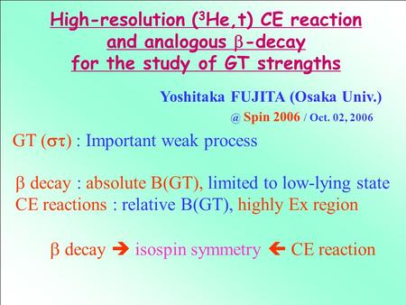 GT (  ) : Important weak process  decay : absolute B(GT), limited to low-lying state CE reactions : relative B(GT), highly Ex region  decay  isospin.
