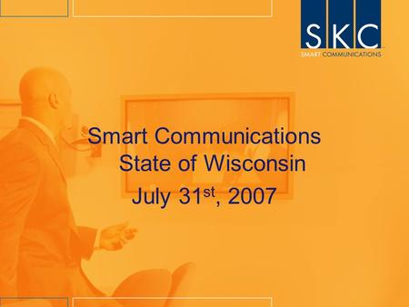Smart Communications State of Wisconsin July 31 st, 2007.