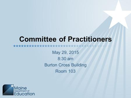 Committee of Practitioners May 29, 2015 8:30 am Burton Cross Building Room 103.