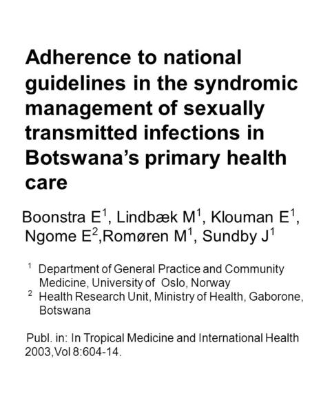 Adherence to national guidelines in the syndromic management of sexually transmitted infections in Botswana's primary health care Boonstra E 1, Lindbæk.
