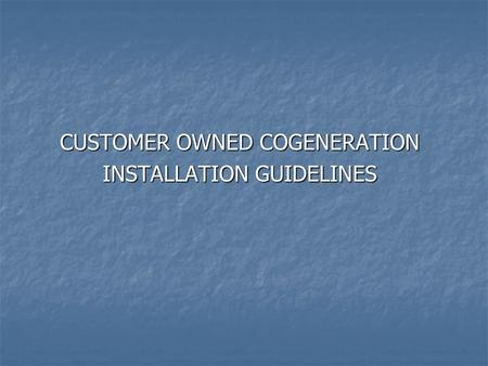 CUSTOMER OWNED COGENERATION INSTALLATION GUIDELINES.