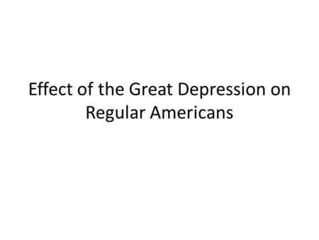 Effect of the Great Depression on Regular Americans.