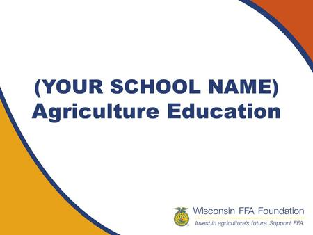 (YOUR SCHOOL NAME) Agriculture Education. Who We Are INSERT HIGHLIGHTS ABOUT YOUR CHAPTER AND AGRICULTURE PROGRAM'S ACCOMPLISHMENTS, PHOTOS, AND STATISTICS.