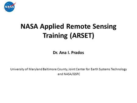 NASA Applied Remote Sensing Training (ARSET) Dr. Ana I. Prados University of Maryland Baltimore County, Joint Center for Earth Systems Technology and NASA/GSFC.