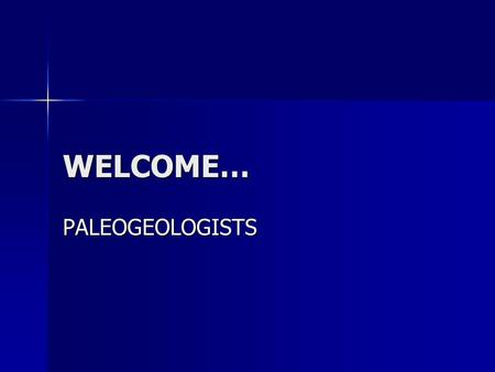 "WELCOME… PALEOGEOLOGISTS. CHECKLIST YOU SHOULD HAVE THE FOLLOWING AT YOUR TABLE: YOU SHOULD HAVE THE FOLLOWING AT YOUR TABLE: –""Marsupial Fossils Map"""
