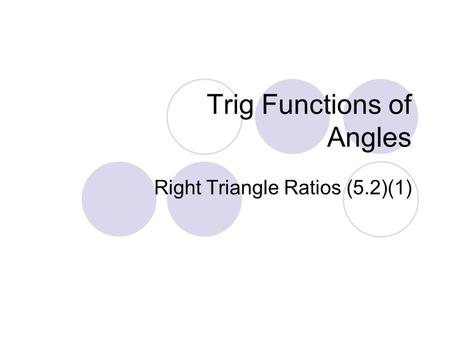 Trig Functions of Angles Right Triangle Ratios (5.2)(1)