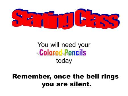 Remember, once the bell rings you are silent. You will need your today.