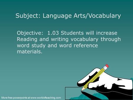 Subject: Language Arts/Vocabulary Objective: 1.03 Students will increase Reading and writing vocabulary through word study and word reference materials.