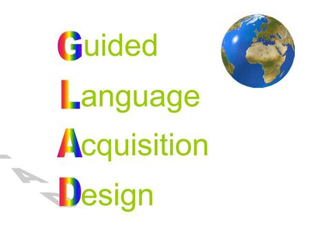 "Uided anguage cquisition esign. G.L.A.D.'s Input Strategies: Pictorial Input Chart* Comparative Input Chart* The Pictorial Input Chart is the ""key strategy"""