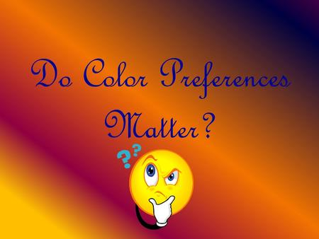 Do Color Preferences Matter?. Question Do color preferences affect repetitive tasks that require fine motor skills, like picking up small objects very.