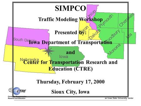 an Iowa State University center SIMPCO Traffic Modeling Workshop Presented by: Iowa Department of Transportation and Center for Transportation Research.