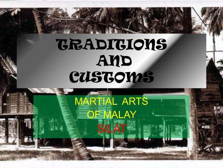 TRADITIONS AND CUSTOMS MARTIAL ARTS OF MALAY SILAT.