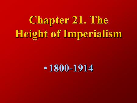 Chapter 21. The Height of Imperialism 1800-1914.