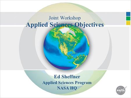 Joint Workshop Applied Sciences Objectives Ed Sheffner Applied Sciences Program NASA HQ.