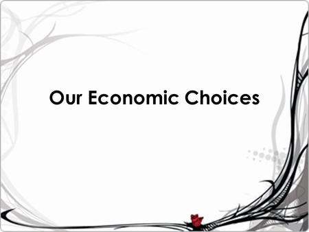 Our Economic Choices. Choices Consumers Make 2 major groups: Producers & Consumers All producers use Factors of Production: – Land – Capital – Labor –