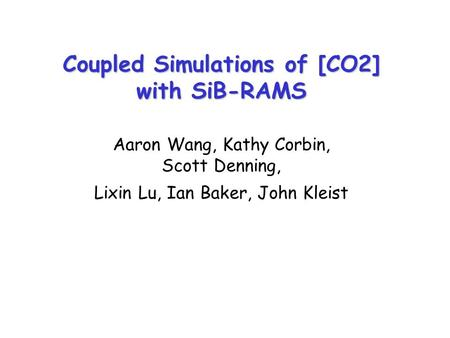 Coupled Simulations of [CO2] with SiB-RAMS Aaron Wang, Kathy Corbin, Scott Denning, Lixin Lu, Ian Baker, John Kleist.