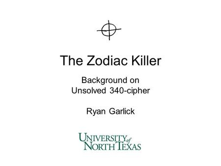 The Zodiac Killer Background on Unsolved 340-cipher Ryan Garlick.
