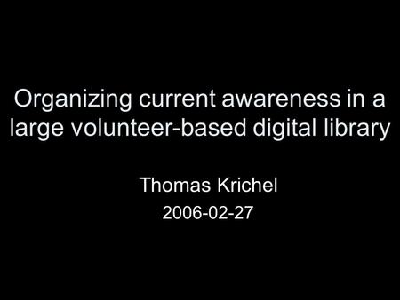 Organizing current awareness in a large volunteer-based digital library Thomas Krichel 2006-02-27.