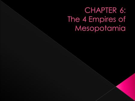  Empire builders first conquer other lands, then use their power to keep them under control  Between 2300 and 539 B.C.E., 4 empires rose up in Mesopotamia.