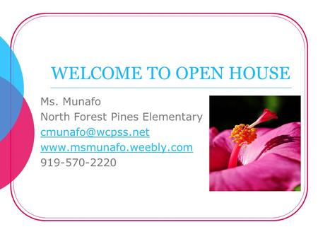 WELCOME TO OPEN HOUSE Ms. Munafo North Forest Pines Elementary  919-570-2220.